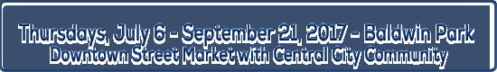 Image title - Thursdays, July 6 - September 21, 2017 - Baldwin Park Downtown Street Market with Central City Community