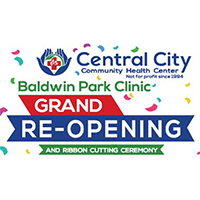 button image - Central City Community Health not for profit since 1994 - Baldwin Park Clinic Grand RE-Opening and Ribbon Cutting Ceremony